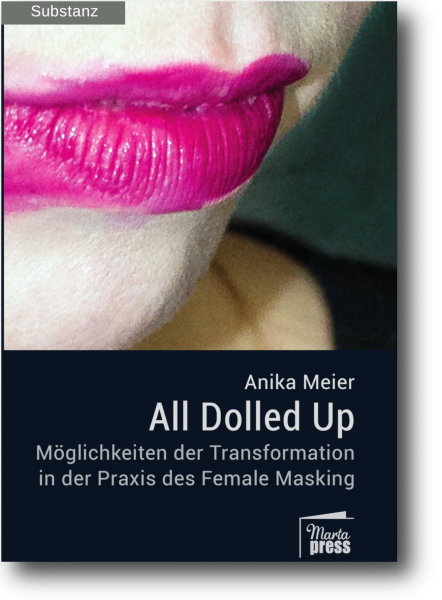 All Dolled Up - Möglichkeiten der Transformation in der Praxis des Female Masking