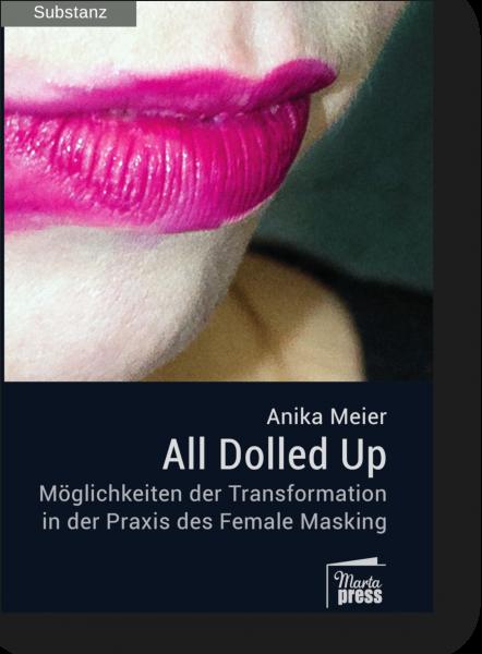 All Dolled Up - Möglichkeiten der Transformation in der Praxis des Female Masking