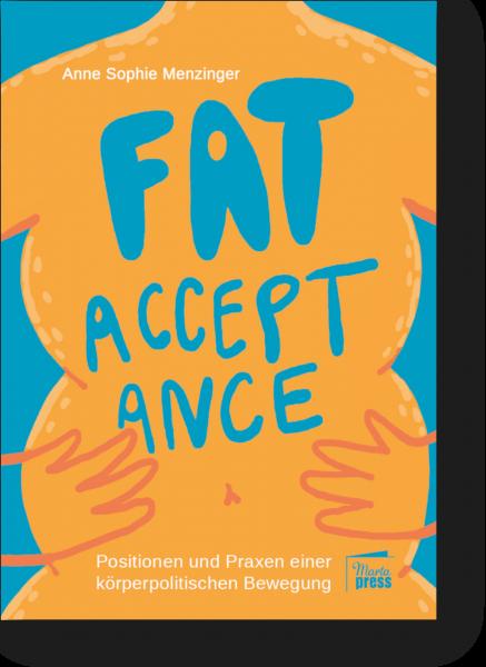 Fat Acceptance - Positionen und Praxen einer körperpolitischen Bewegung