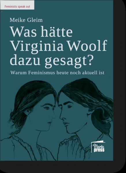 Was hätte Virginia Woolf dazu gesagt? - Warum Feminismus heute noch aktuell ist