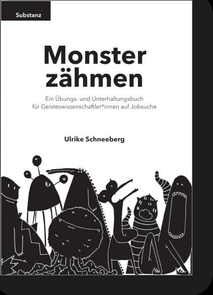Monster zähmen - Ein Übungs- und Unterhaltungsbuch für Geisteswissenschaftler*innen auf Jobsuche