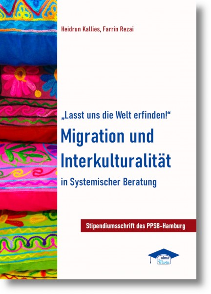 """""""Lasst uns die Welt erfinden!"""" Migration und Interkulturalität in Systemischer Beratung"""