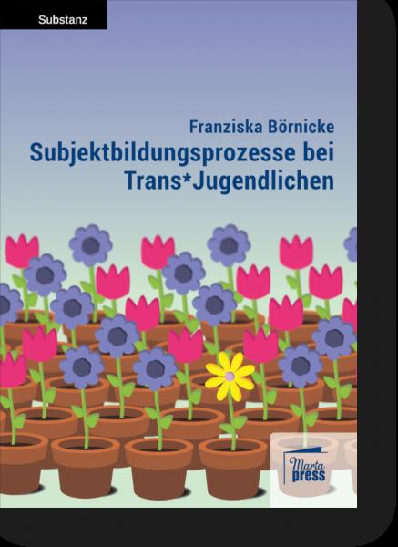 Subjektbildungsprozesse bei Trans*Jugendlichen