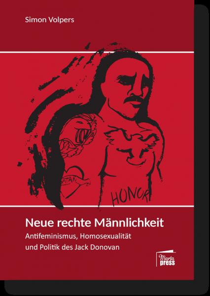 Neue rechte Männlichkeit. Antifeminismus, Homosexualität und Politik des Jack Donovan