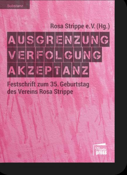 Ausgrenzung, Verfolgung, Akzeptanz - Festschrift zum 35. Geburtstag des Vereins Rosa Strippe