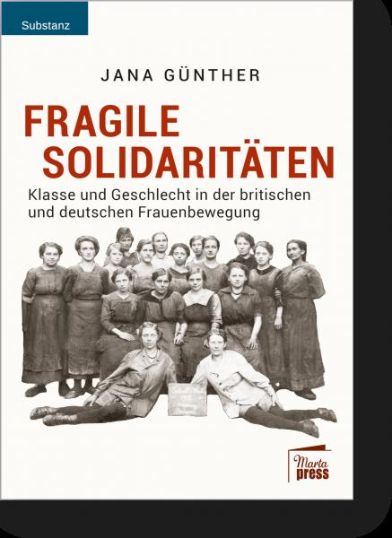 Fragile Solidaritäten - Klasse und Geschlecht in der britischen und deutschen Frauenbewegung