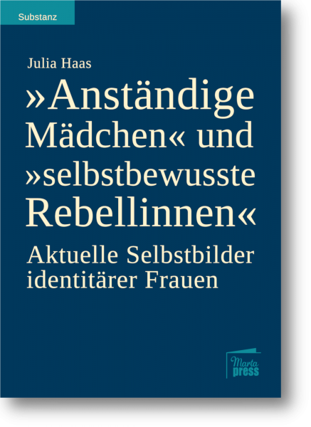 """""""Anständige Mädchen"""" und """"selbstbewusste Rebellinnen"""". Aktuelle Selbstbilder identitärer Frauen"""