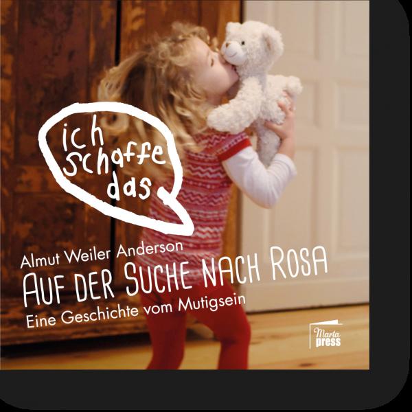 Auf der Suche nach Rosa. Eine Geschichte vom Mutigsein