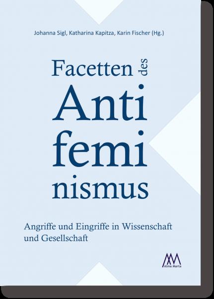 Facetten des Antifeminismus: Angriffe und Eingriffe in Wissenschaft und Gesellschaft